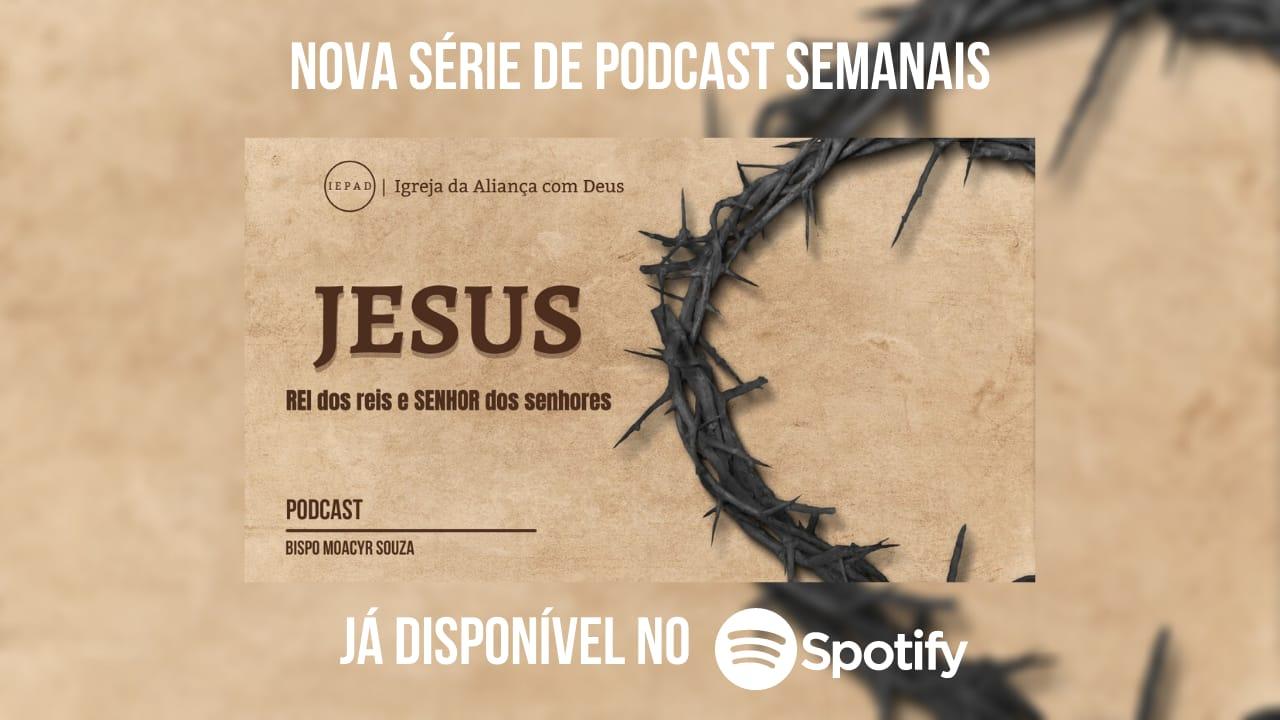 3ª Série do Podcast  #1: JESUS REI dos reis SENHOR dos senhores.